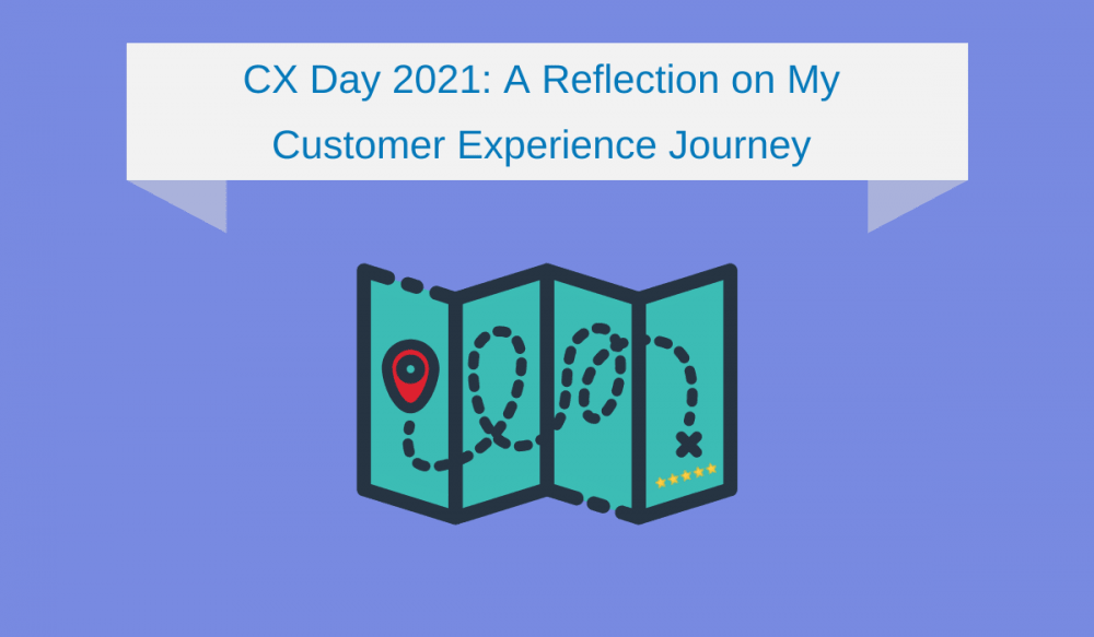 CX Day 2021: A Reflection on My Customer Experience Journey