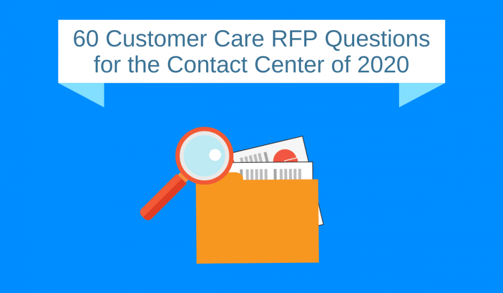 60 Customer Care RFP Questions for the Contact Center of 2020