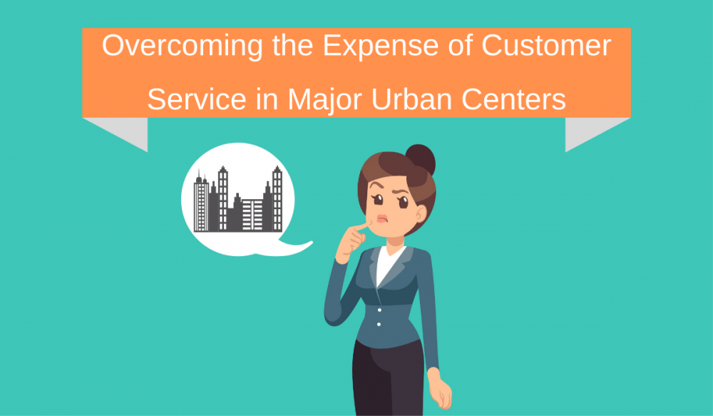 Overcoming the Expense of Customer Service in Major Urban Centers