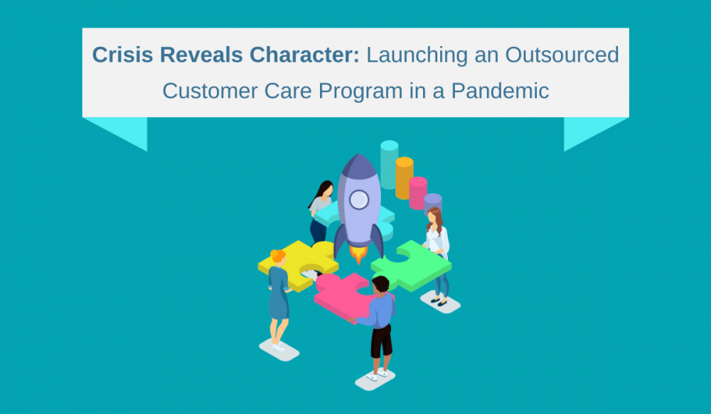 Crisis Reveals Character: Launching an Outsourced Customer Care Program in a Pandemic