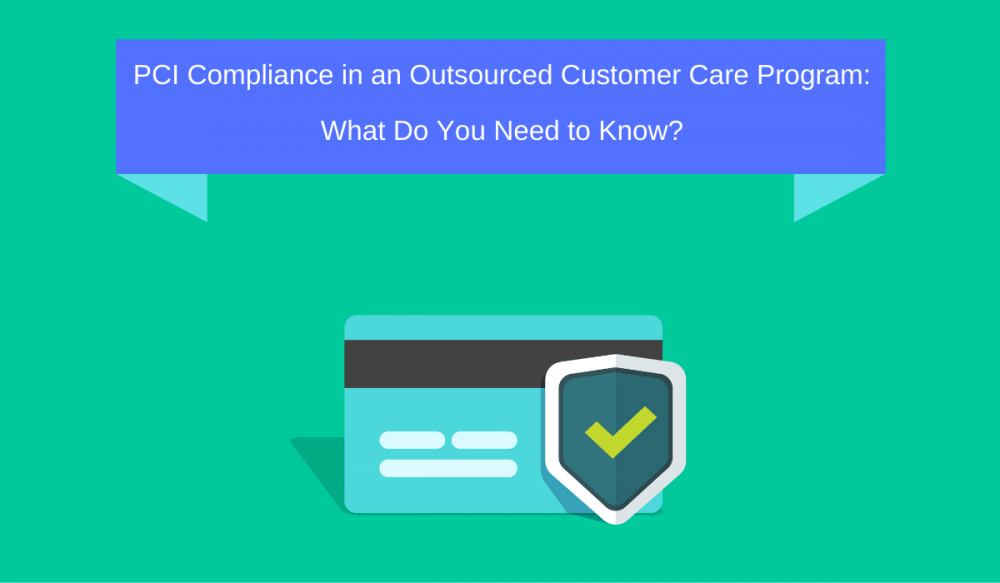 PCI Compliance in an Outsourced Customer Care Program: What Do You Need to Know?