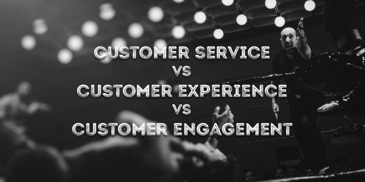 Customer Experience Vs Customer Engagement Vs Customer Service