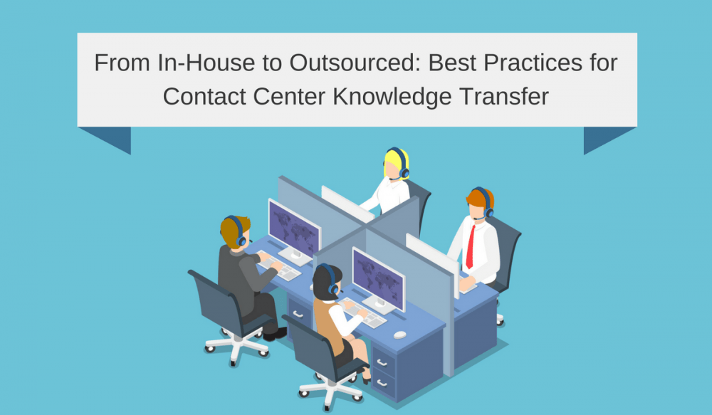 From In-House to Outsourced: Best Practices for Contact Center Knowledge Transfer