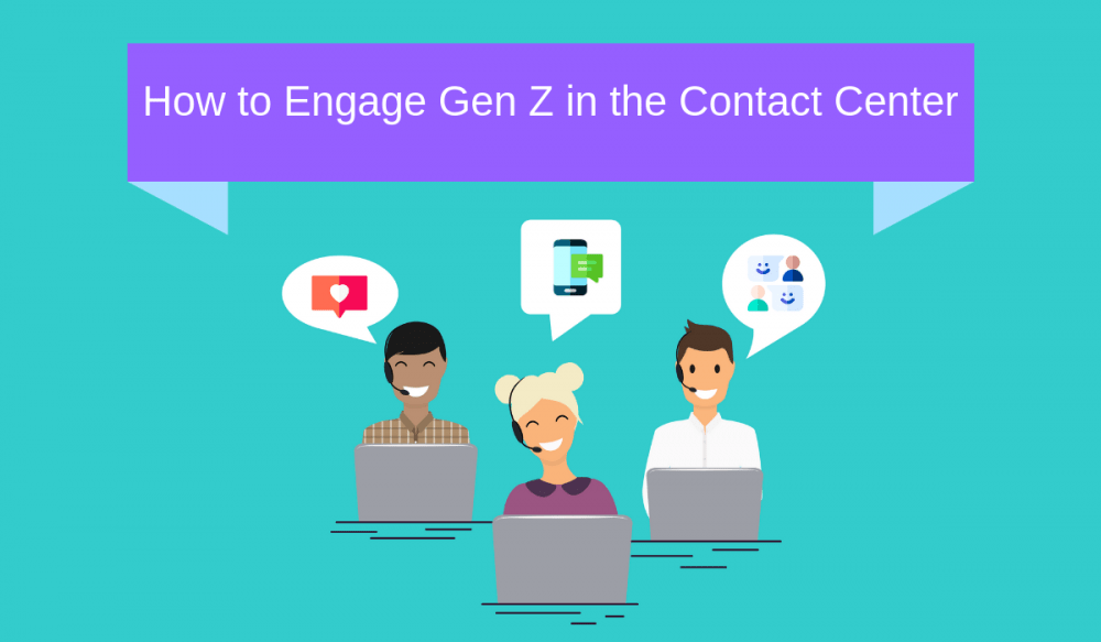 How to Engage Gen Z in the Contact Center