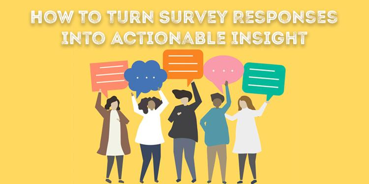 Turn Survey Responses Into Actionable Insight
