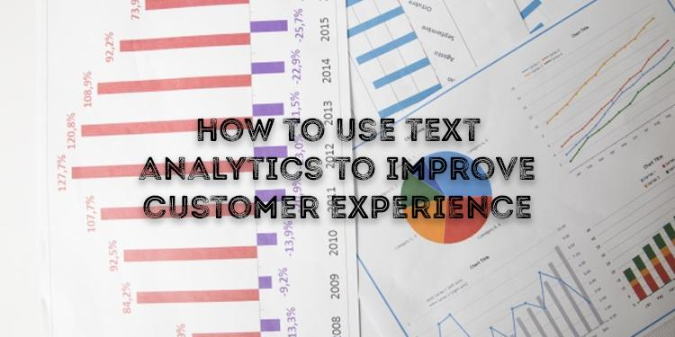 Use Text Analytics To Improve Customer Experience