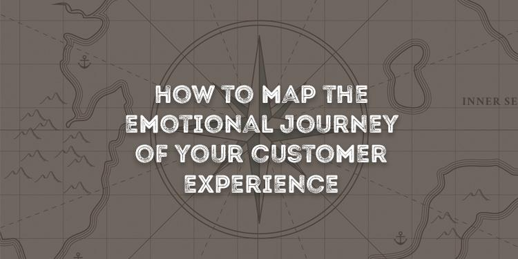 Map The Emotional Journey of Customer Experience