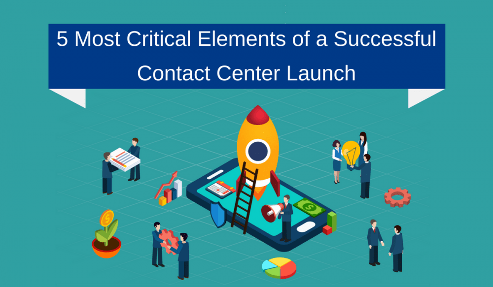 5 Most Critical Elements of a Successful Contact Center Launch